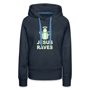Jesus Raves. Glow in the Dark print - Women's Premium Hoodie