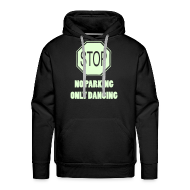Hoodies & Sweatshirts ~ Men's Premium Hoodie ~ Stop! No parking only dancing
