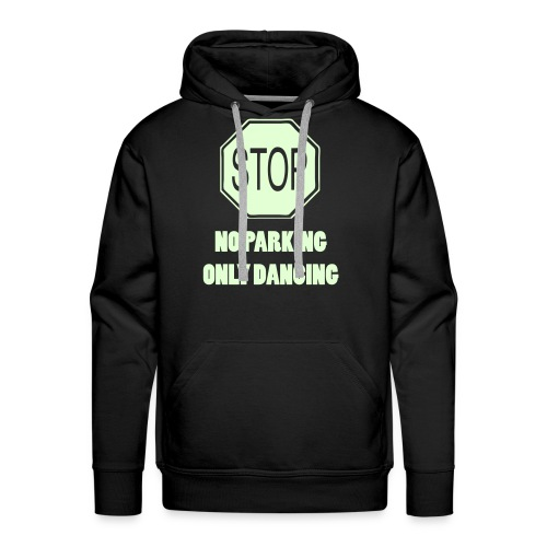 Stop! No parking only dancing - Men's Premium Hoodie