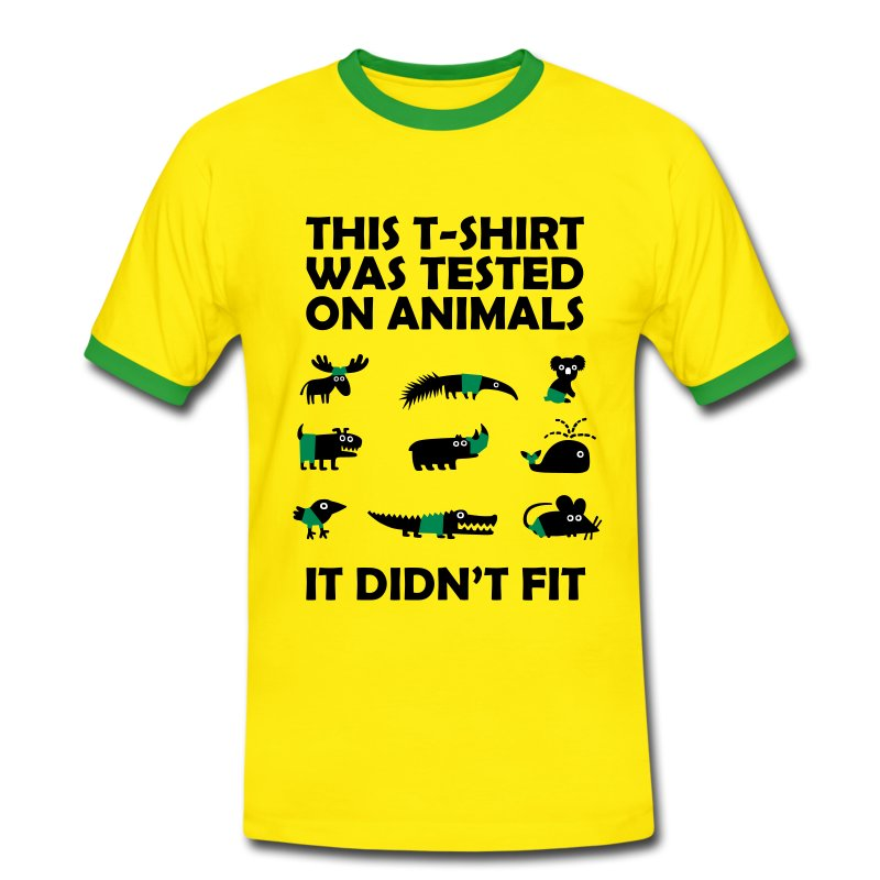 T SHIRT tested on Animals Didn t Fit T Shirt