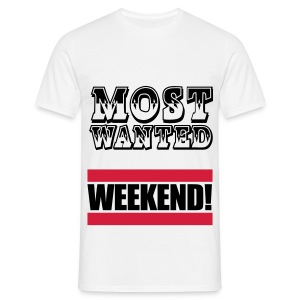 Most Wanted Weekend! - Männer T-Shirt