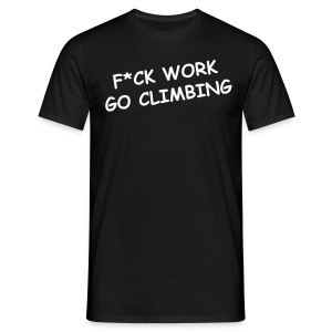 F*ck Work, Go Climbing :) - Men's T-Shirt