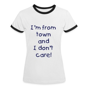 I'm from town and I don't care (Womens T-Shirt) - Women's Ringer T-Shirt