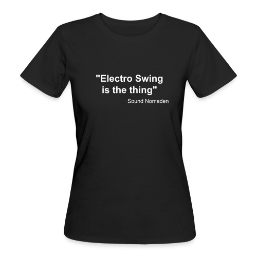 Sound Nomaden Electro Swing is the thing Women - Women's Organic T-shirt