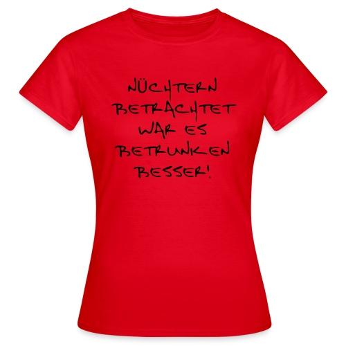 Betrunken sieht die Welt ganz anders aus - Frauen T-Shirt