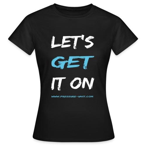 Let's get it on - Frauen T-Shirt