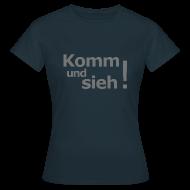 T-Shirts ~ Frauen T-Shirt ~ Komm-und-sieh-Shirt