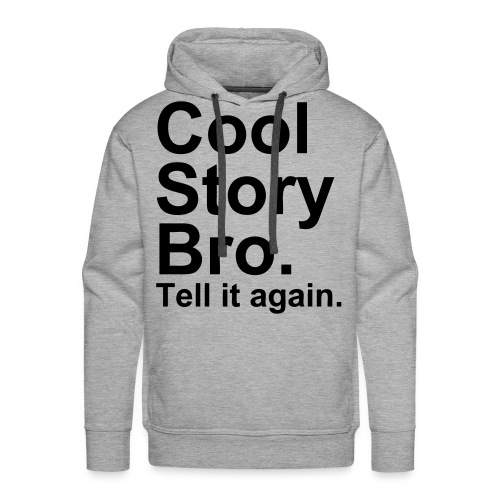 cool story bro tell it again  - Mannen Premium hoodie