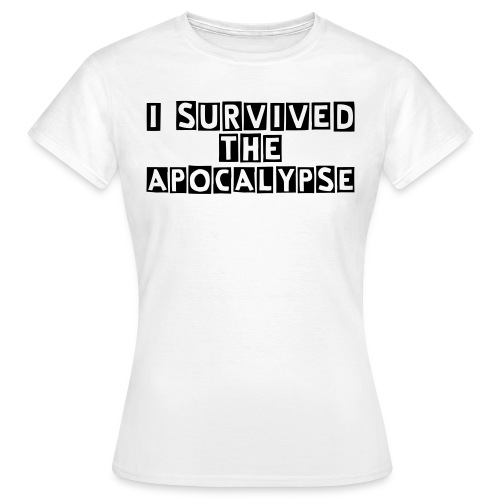 I survived the apocalypse ! - Women's T-Shirt