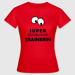 SUPER TRAINERIN - Frauen T-Shirt