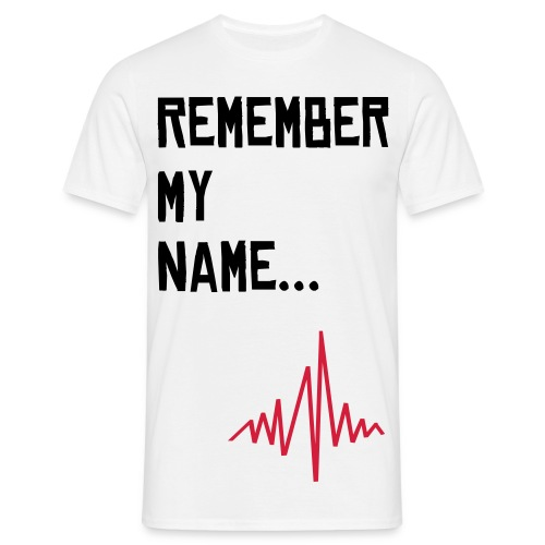 Remember My Name... - Men's T-Shirt