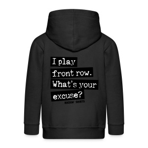 I Play Front Row. What's Your Excuse? - Kids' Premium Zip Hoodie