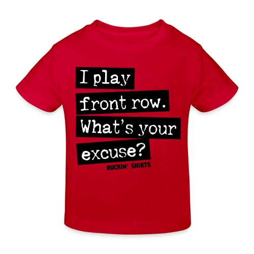 I Play Front Row. What's Your Excuse? - Kids' Organic T-Shirt