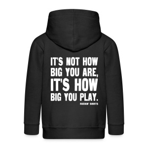 It's Not How Big You Are, It's How Big You Play - Kids' Premium Zip Hoodie