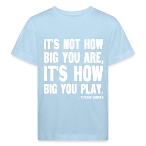 It's Not How Big You Are, It's How Big You Play - Kids' Organic T-shirt