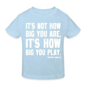 It's Not How Big You Are, It's How Big You Play - Kids' Organic T-shirt