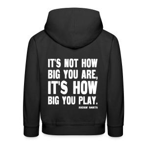 It's Not How Big You Are, It's How Big You Play - Kids' Premium Hoodie