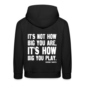 It's Not How Big You Are, It's How Big You Play - Kids' Premium Hoodie