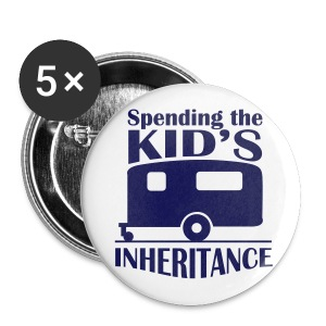 Badge - Spending the kid's inheritance - Buttons large 56 mm