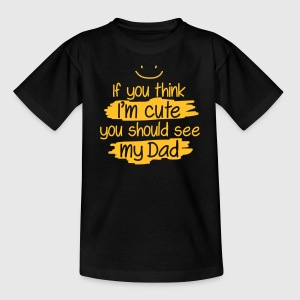 If you think I'm cute you should see my Dad T-shirts - T-shirt tonåring