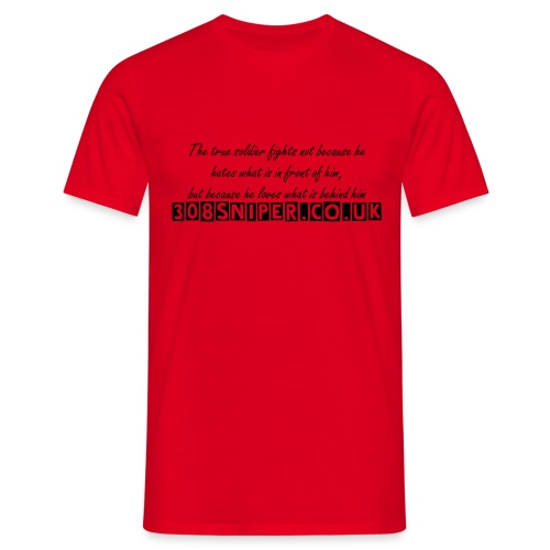 The true soldier fights not because he hates what is.. - Men's T-Shirt