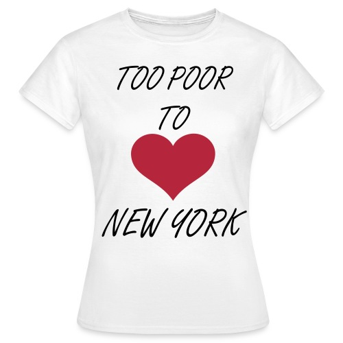 Too Poor To Love NY Womens Tee - Women's T-Shirt