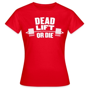 Deadlift or Die - Women's T-Shirt