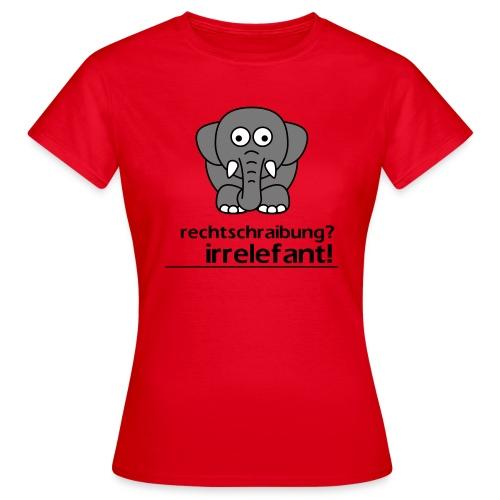 Motiv: Irrelefant (klassisch) | Druck: schwarz/grau/weiß | verschiedene Farben - Frauen T-Shirt