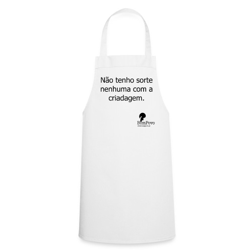 Avental Não tenho sorte nenhuma com a criadagem. - Cooking Apron