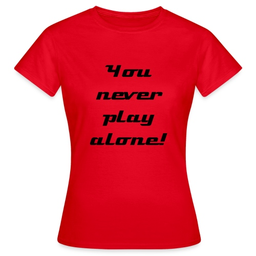 You never play alone! - T-shirt dam