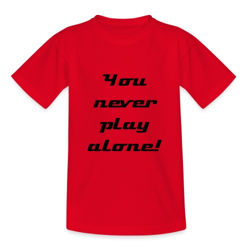 You never play alone! - T-shirt barn