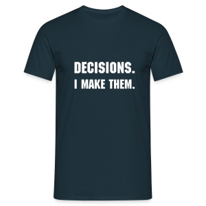 Decisions. I make them. - Männer T-Shirt