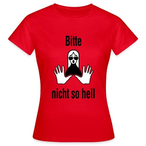 Bitte nicht so hell Girly Rot - Frauen T-Shirt
