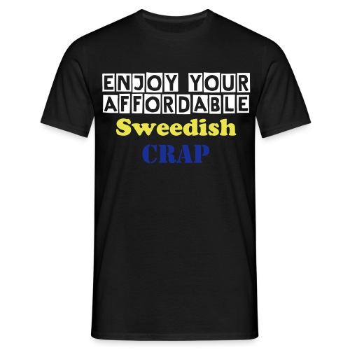 Enjoy your affordable Sweedish crap - Herre-T-shirt