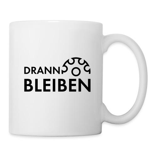 Drann bleiben - Tasse