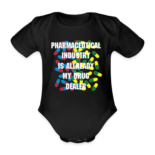 Pharmaceutical Industry = # 1 Drug Dealer - Organic Short-sleeved Baby Bodysuit