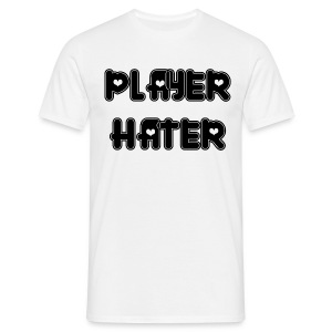 Player Hater - Men's T-Shirt