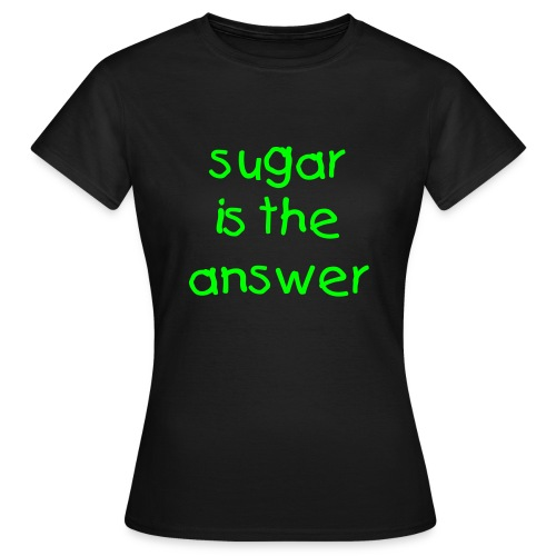 sugar is the answer - Maglietta da donna