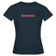 T-Shirts ~ Frauen T-Shirt ~ Damen T-Shirt Kellerkind