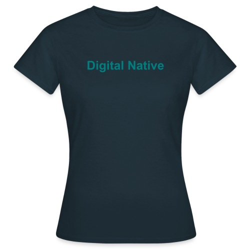 Damen T-Shirt Digital Native - Frauen T-Shirt
