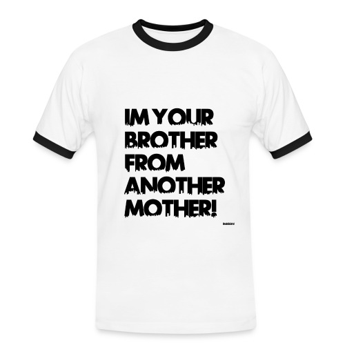 Im your brother from another mother! (Man) - Men's Ringer Shirt