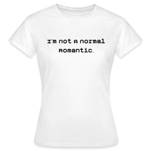 I'm not a normal romantic - Women's Tshirt - Women's T-Shirt