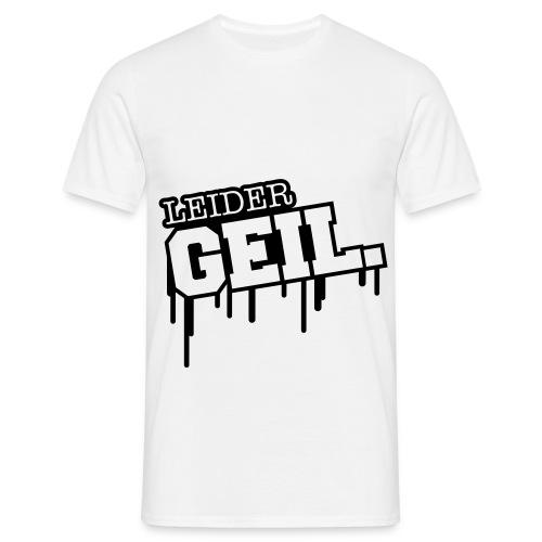 Leider Geil T-Shirt - Männer T-Shirt