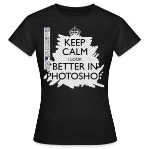 Ladies Keep Calm I Look Better In Photoshop Classic T-Shirt - Women's T-Shirt