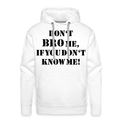dont bro me - Mannen Premium hoodie