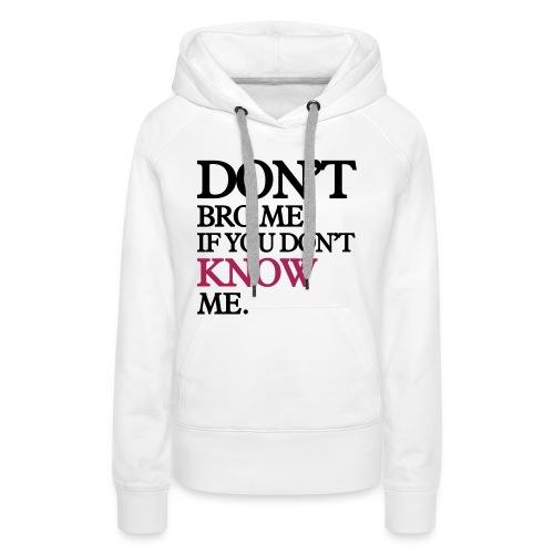 dont bro me - Vrouwen Premium hoodie