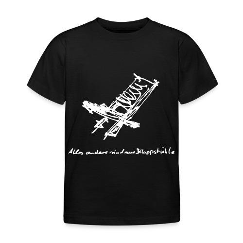 ... alles andere sind nur Klappstühle - Kinder T-Shirt