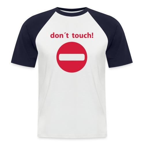 don't touch - Männer Baseball-T-Shirt