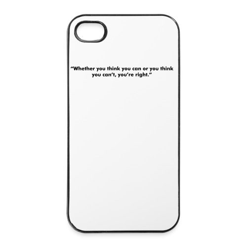 """Whether you think you can or you think you can't, you're right."" - iPhone 4/4s Hard Case"