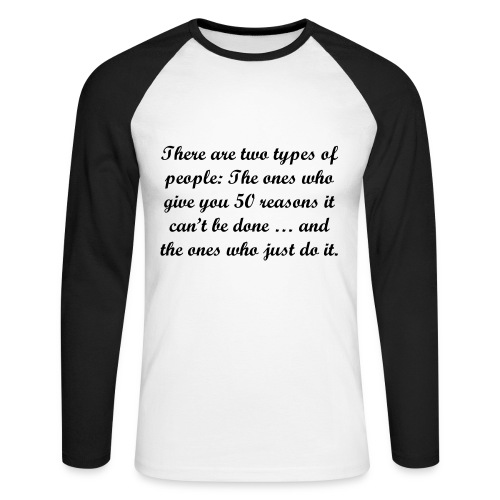 """""""There are two types of people: The ones who give you 50 reasons it can't be done … and the ones who just do it. - Langærmet herre-baseballshirt"""
